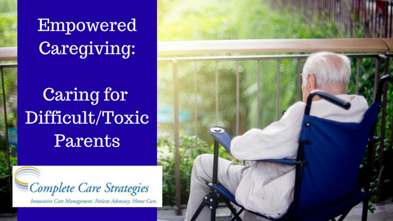 Empowered care giving for difficult or toxic elderly parents